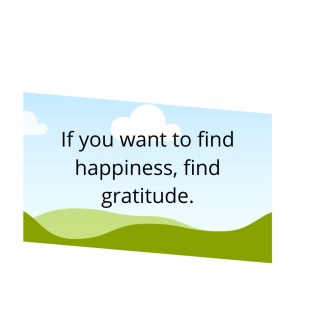 If you want to find happiness, find gratitude